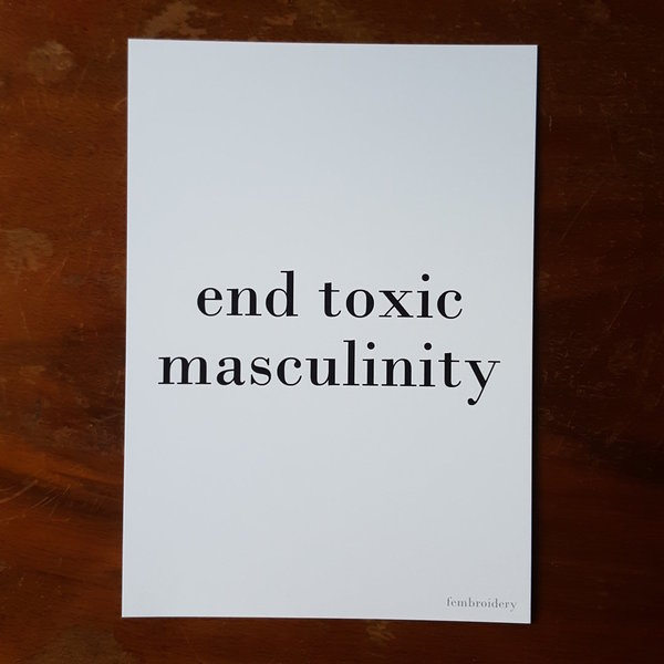 End Toxic Masculinity - Print