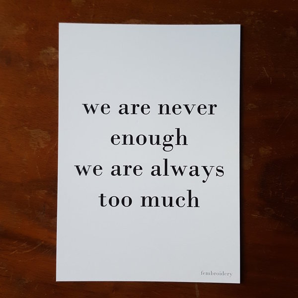 We Are Never Enough We Are Always Too Much - Print