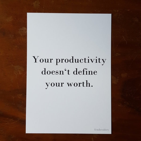 Your Productivity Doesn't Define Your Worth - Print